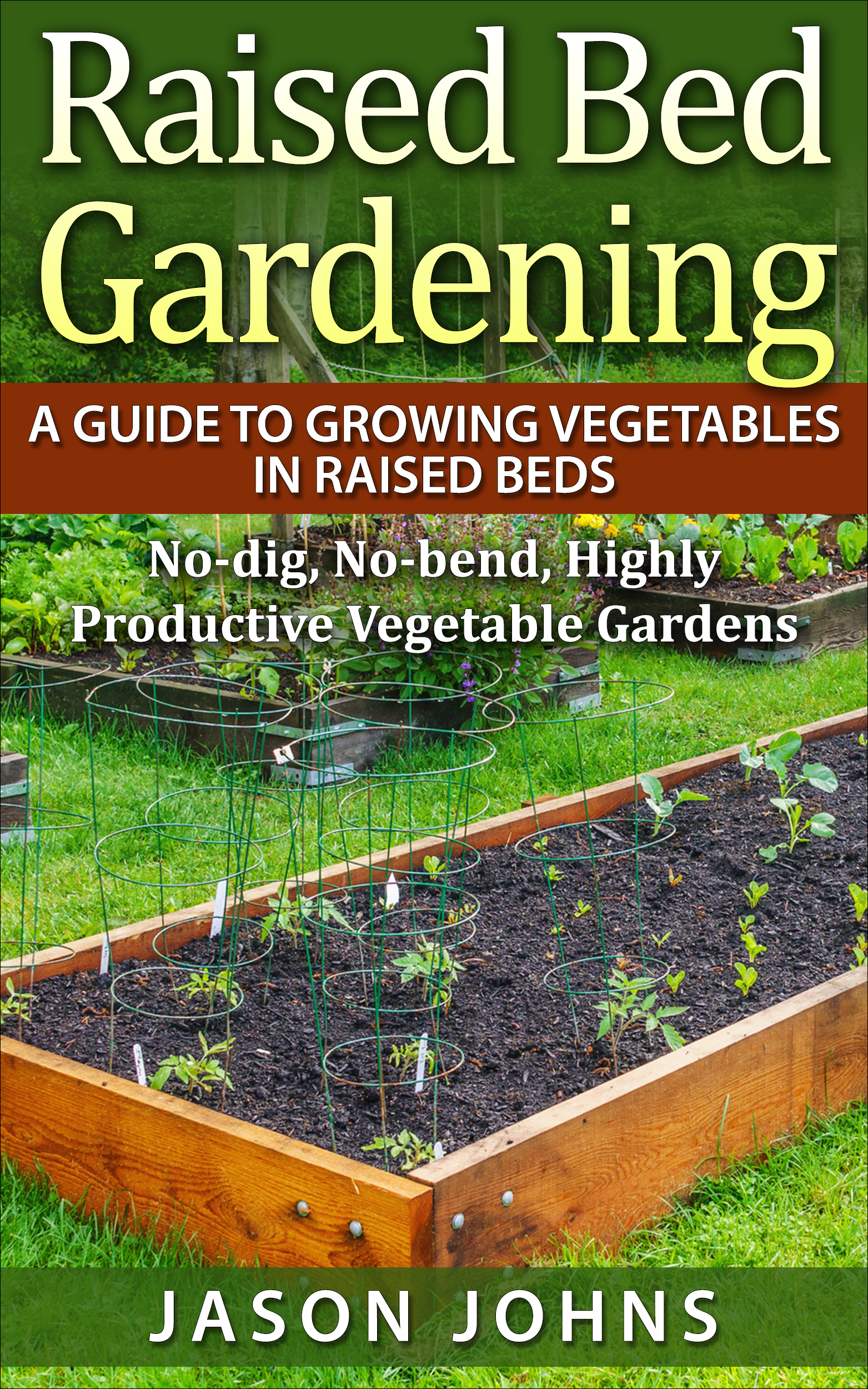 Raised Bed Gardening A Guide To Growing Vegetables In Beds No Dig Bend Highly Ive Vegetable Gardens